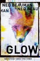 Glow eBook by Ned Beauman