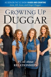 Growing Up Duggar - It's All About Relationships ebook by Jill Duggar,Jinger Duggar,Jessa Duggar,Jana Duggar