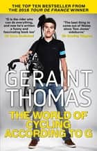 The World of Cycling According to G eBook by Geraint Thomas
