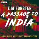 A Passage to India - A BBC Radio 4 full-cast dramatisation audiobook by E.M. Forster
