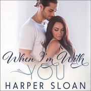 When I'm With You audiobook by Harper Sloan