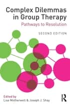 Complex Dilemmas in Group Therapy - Pathways to Resolution ebook by Lise Motherwell, Joseph J. Shay