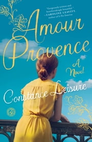 Amour Provence - A Novel ebook by Constance Leisure
