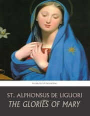 The Glories of Mary ebook by St. Alphonsus de Liguori