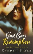 Bad Boy Redemption - Bad Boy Rock Star, #3 ebook by Candy J Starr