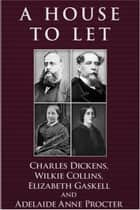A House to Let ebook by Charles Dickens