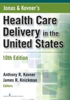 Jonas and Kovner's Health Care Delivery in the United States, Tenth Edition ebook by James R. Knickman, PhD, Victoria D. Weisfeld,...