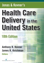 Jonas and Kovner's Health Care Delivery in the United States, Tenth Edition - 10th Edition ebook by James R. Knickman, PhD,Victoria D. Weisfeld, MPH,Anthony R. Kovner, PhD