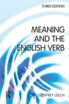 Meaning and the English Verb ebook by Geoffrey N. Leech