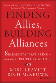 Finding Allies, Building Alliances - 8 Elements that Bring--and Keep--People Together ebook by Mike Leavitt,Rich McKeown