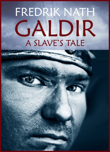 Galdir - A Slave's Tale - A Roman War Novel eBook by Fredrik Nath