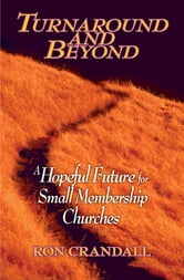 Turnaround and Beyond: A Hopeful Future for the Small Membership Church ebook by Ron Crandall