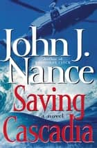 Saving Cascadia - A Novel ebook by John J. Nance