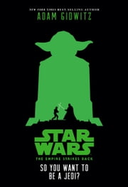 Star Wars: The Empire Strikes Back: So You Want to Be a Jedi? ebook by Adam Gidwitz