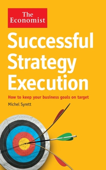 The Economist: Successful Strategy Execution - How to keep your business goals on target ebook by Michel Syrett
