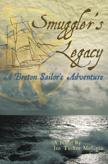 Smuggler's Legacy - A Breton Sailor's Adventure ebook by Jan Tucker Mulligan