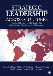 Strategic Leadership Across Cultures - GLOBE Study of CEO Leadership Behavior and Effectiveness in 24 Countries ebook by Dr. Robert J. House,Dr. Peter W. Dorfman,Dr. Mansour Javidan,Dr. Mary Sully de Luque,Dr. Paul J. Hanges
