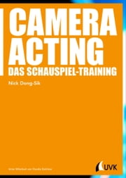 Camera Acting - Das Schauspiel-Training ebook by Nick Dong-Sik,Claudia Dalchow