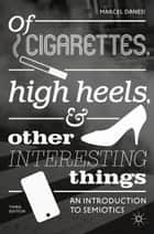 Of Cigarettes, High Heels, and Other Interesting Things - An Introduction to Semiotics ebook by Marcel Danesi