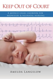 Keep Out of Court: A medico-legal casebook for midwifery & neonatal nursing ebook by Amelda Langslow