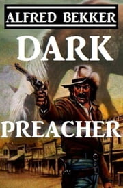 Dark Preacher ebook by Alfred Bekker