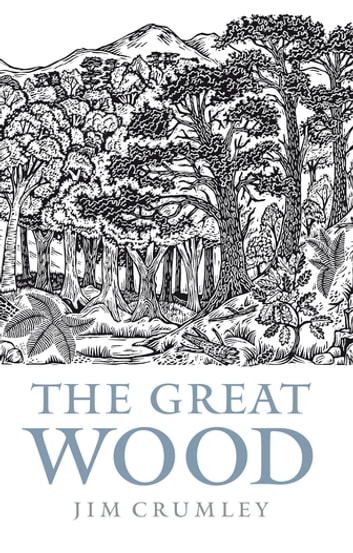 The Great Wood - The Ancient Forest of Caledon ebook by Jim Crumley