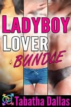 Ladyboy Lover Bundle ebook by Tabatha Dallas