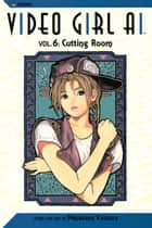 Video Girl Ai, Vol. 6 - Cutting Room eBook by Masakazu Katsura, Masakazu Katsura