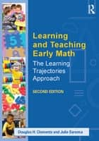 Learning and Teaching Early Math - The Learning Trajectories Approach ebook by Douglas H. Clements, Julie Sarama