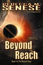 Beyond Reach: Book 1 of the Beyond Saga ebook by Rebecca M. Senese