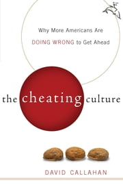 The Cheating Culture - Why More Americans Are Doing Wrong to Get Ahead ebook by David Callahan