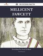 Millicent Fawcett 40 Success Facts - Everything you need to know about Millicent Fawcett ebook by Patrick Maynard
