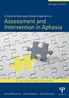 A Cognitive Neuropsychological Approach to Assessment and Intervention in Aphasia - A clinician's guide ebook by Anne Whitworth, Janet Webster, David Howard