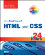 Sams Teach Yourself HTML and CSS in 24 Hours (Includes New HTML 5 Coverage) ebook by Julie Meloni,Michael Morrison