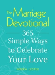 The Marriage Devotional: 365 Simple Ways to Celebrate Your Love ebook by Lester Meera