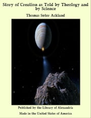 Story of Creation as Told by Theology and by Science ebook by Thomas Suter Ackland