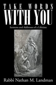 Take Words With You - Sermons and Addresses of a Lifetime ebook by Rabbi Nathan M. Landman