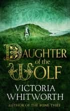 Daughter of the Wolf ebook by Victoria Whitworth