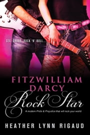 Fitzwilliam Darcy, Rock Star ebook by Heather Rigaud