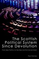 The Scottish Political System Since Devolution ebook by Paul Cairney