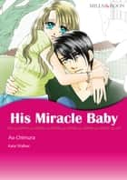 His Miracle Baby (Mills & Boon Comics) - Mills & Boon Comics ebook by Kate Walker, Ao Chimura