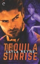 Tequila Sunrise ebook by Layla Reyne