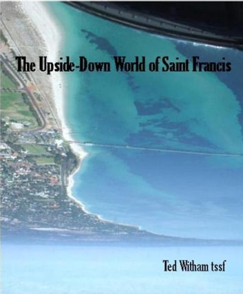 The Upside-Down World of St Francis ebook by Ted Witham