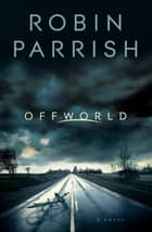Offworld (Dangerous Times Collection Book #1) ebook by Robin Parrish