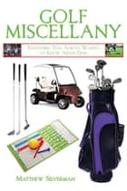 Golf Miscellany - Everything You Always Wanted to Know About Golf ebook by Matthew Silverman