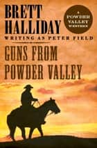 Guns from Powder Valley ebook by Brett Halliday