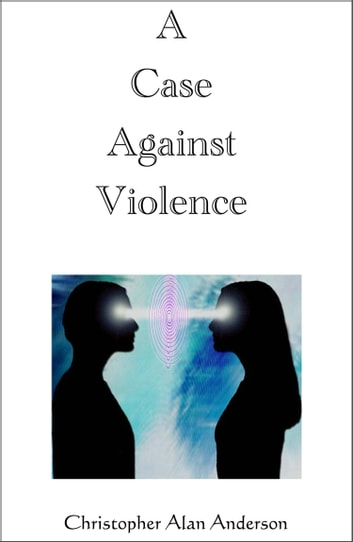 A Case Against Violence ebook by Christopher Alan Anderson