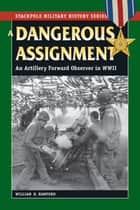 A Dangerous Assignment ebook by William B. Hanford