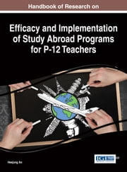 Handbook of Research on Efficacy and Implementation of Study Abroad Programs for P-12 Teachers ebook by