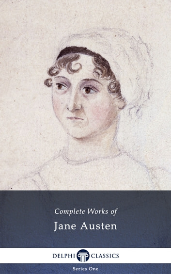Complete Works of Jane Austen (Delphi Classics) ebook by Jane Austen,Delphi Classics